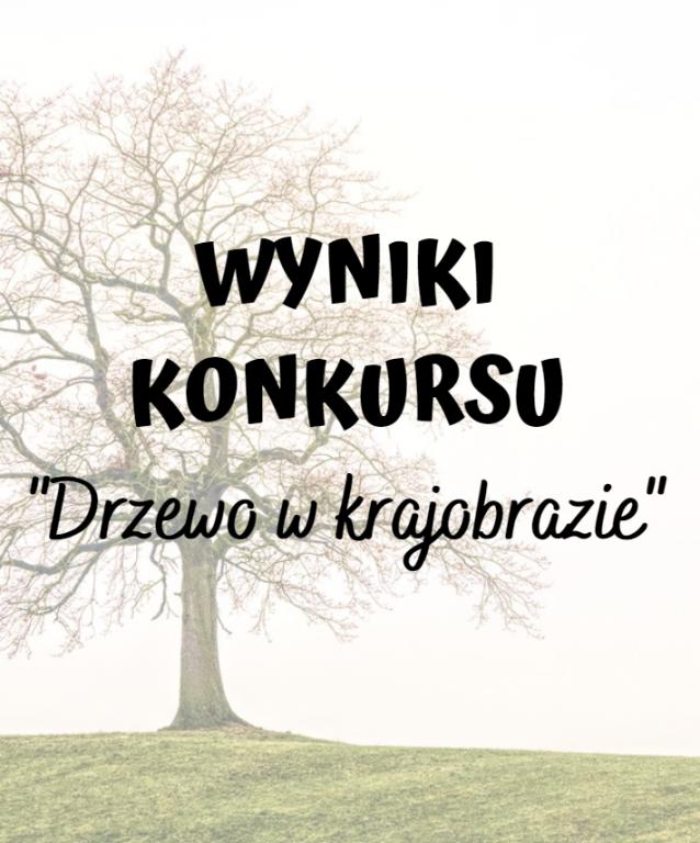 """Wyniki konkursu """"Drzewo w krajobrazie"""""""